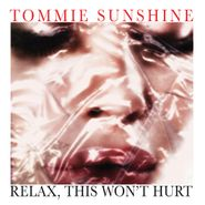 Tommie Sunshine, Relax, This Won't Hurt