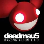 Deadmau5, Random Album Title (CD)