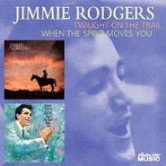 Jimmie Rodgers, Twilight On The Trail / When The Spirit Moves You (CD)