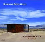 I See Hawks In L.A., Shoulda Been Gold: 2001-2009 (CD)