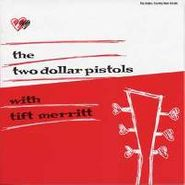 Two Dollar Pistols, The Two Dollar Pistols With Tift Merritt (LP)