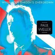 """Paul Weller, When Your Garden's Overgrown (7"""")"""