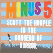 """The Minus 5, Scott The Hoople In The Dungeon Of Horror [12"""" X5] [Record Store Day] (12"""")"""