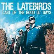 The Latebirds, Last Of The Good Ol' Days (CD)