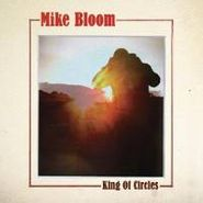 Mike Bloom, King Of Circles (CD)