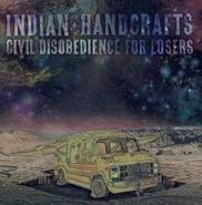 Indian Handcrafts, Civil Disobedience for Losers (CD)
