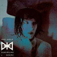 Wax Idols, Discipline + Desire (Cassette)