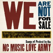 Various Artists, We Are Not For Sale: Songs Of Protest By The NC Music Love Army (CD)