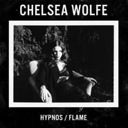 """Chelsea Wolfe, Hypnos / Flame (7"""")"""