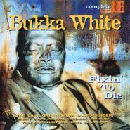 Bukka White, Fixin' To Die (CD)