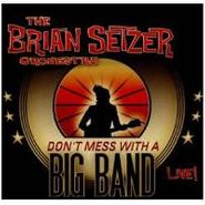 The Brian Setzer Orchestra, Don't Mess With A Big Band: Live! (CD)