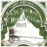 Dreamend, And The Tears Washed Me Wave A Cowardly Wave (CD)