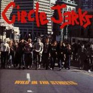 Circle Jerks, Wild In The Streets (LP)
