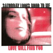 Saturday Looks Good to Me, Love Will Find You [RECORD STORE DAY] (LP)