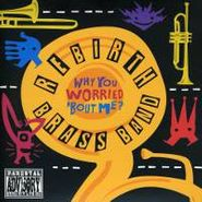 Rebirth Brass Band, Why You Worried 'Bout Me? (CD)