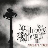 Scott Lucas & The Married Men, Blood Half Moon (CD)