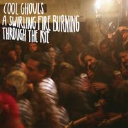 cool ghouls a swirling fire burning through the rye lp