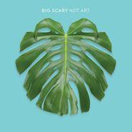 Big Scary, Not Art (LP)