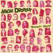 Apache Dropout, Magnetic Heads (LP)