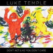 Luke Temple, Don't Act Like You Don't Care (CD)