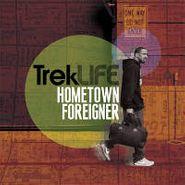 Trek Life, Hometown Foreigner (CD)