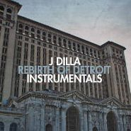 J Dilla, Rebirth Of Detroit Instrumentals (LP)
