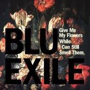 Blu & Exile, Give Me My Flowers While I Can Still Smell Them (LP)