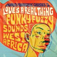 Various Artists, World Psychedelic Classics 3: Love's A Real Thing: Funky Fuzzy Sounds Of West Africa (LP)