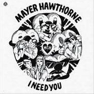 "Mayer Hawthorne, I Need You (etched Vinyl) (12"")"