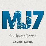 Mark Farina, Mushroom Jazz 7 (CD)