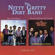The Nitty Gritty Dirt Band, Plain Dirt Fashion / Partners, Brothers & Friends (CD)