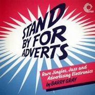 Barry Gray, Stand By For Adverts (Rare Jingles, Jazz And Advertising Electronics) (CD)