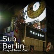 Various Artists, Sub Berlin: Story Of Tresor (CD)