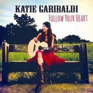 Katie Garibaldi, Follow Your Heart (CD)