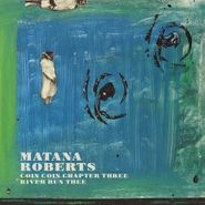 Matana Roberts, Coin Coin Chapter Three: River Run Thee (LP)