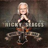 Ricky Skaggs, Music To My Ears (CD)