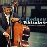 Rodney Whitaker, When We Find Ourselves Alone (CD)