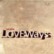 "Spoon, Love Ways [Record Store Day] (12"")"