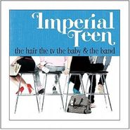 Imperial Teen, The Hair The TV The Baby & The Band (CD)