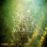 Versus The World, Drink. Sing. Live. Love. (CD)