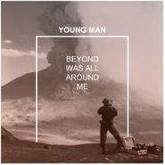 Young Man, Beyond Was All Around Me (CD)