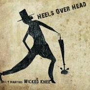 Billy Martin's Wicked Knee, Heels Over Head (CD)