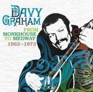 Davy Graham, From Monkhouse To Medway 1963-1973 (CD)