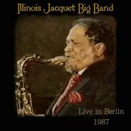 Illinois Jacquet, Big Band Live In Berlin 1987 (CD)