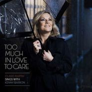 Claire Martin, Too Much In Love To Care [Hybrid SACD] [SACD] (CD)