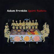 Adam Franklin, Spent Bullets (LP)