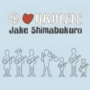 Jake Shimabukuro, Peace Love Ukulele (CD)