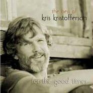 Kris Kristofferson, For The Good Times: The Best Of Kris Kristofferson (CD)