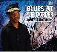 James Armstrong, Blues At The Border (CD)