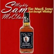 Mighty Sam McClain, Too Much Jesus (Not Enough Whiskey) (CD)